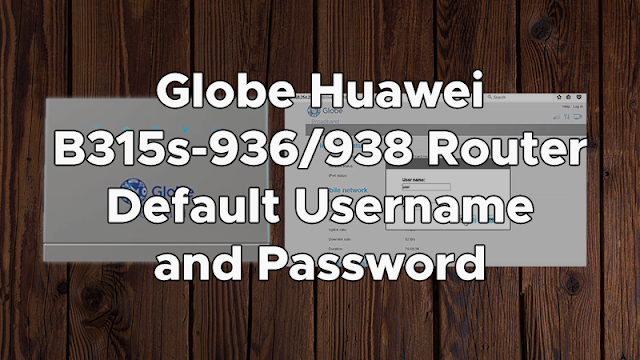 Globe B315s-936/938 Modem Default Admin Username and Password