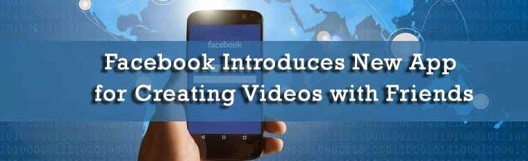 Facebook Introduces New App for Creating Videos with Friends : eAskme