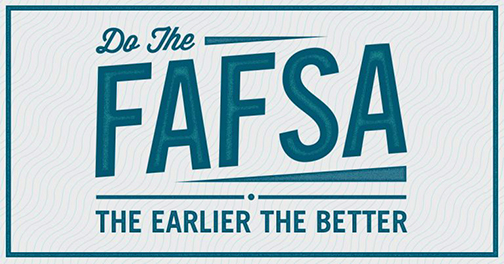 Poster from Dept. of Ed.  Illustrated text: Do the FAFSA.  The Earlier the Better