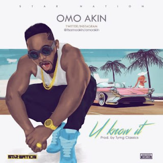 "[Music] Omo Akin - ""U Know It"""