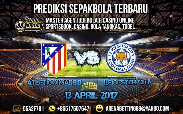 PREDIKSI BOLA ATLETICO MADRID VS LEICESTER CITY 13 APRIL 2017
