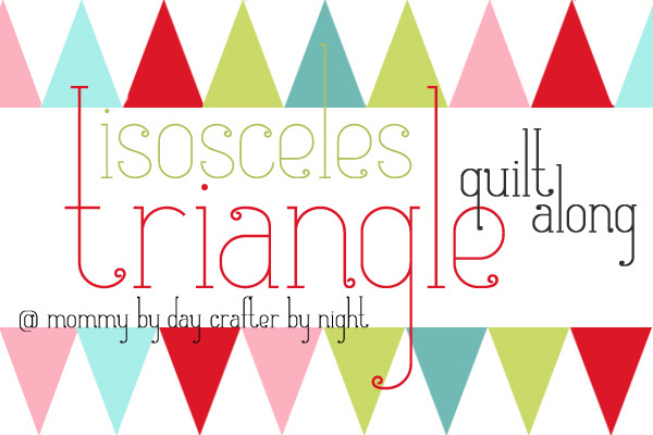 Mommy By Day Crafter By Night Isosceles Triangle Quilt Along