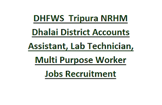 DHFWS  Tripura NRHM Dhalai District Accounts Assistant, Lab Technician, Multi Purpose Worker Jobs Recruitment Last Date 09-06-2017