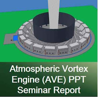Atmospheric Vortex Engine (AVE) PPT and Seminar Report