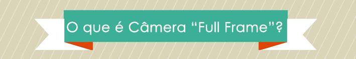 Câmera Full Frame