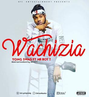 Yong Swag - wachizia Feat. Mr Boy T.mp3