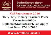 Kendriya Vidhyalaya Sangathan (KVS) Recruitment 2016 For 6000+ PGT/TGT?primary Teachers Posts