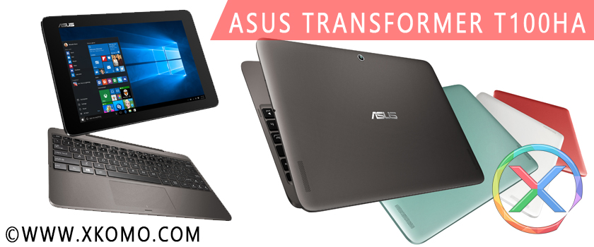 New ASUS Transformer T100HA: Revolusi Transformer Book T100 dengan Quad Core Intel x5 dan Lebih Canggih