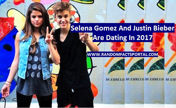 Selena Gomez And Justin Bieber Are Dating In 2017
