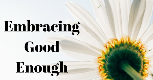 Embracing Good Enough