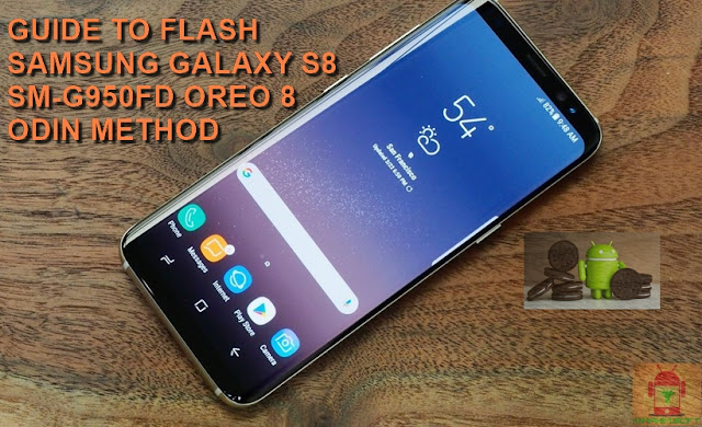 Guide To Flash Samsung Galaxy S8 SM-G950F Oreo 8.0.0 Odin Method Tested Firmware All Regions