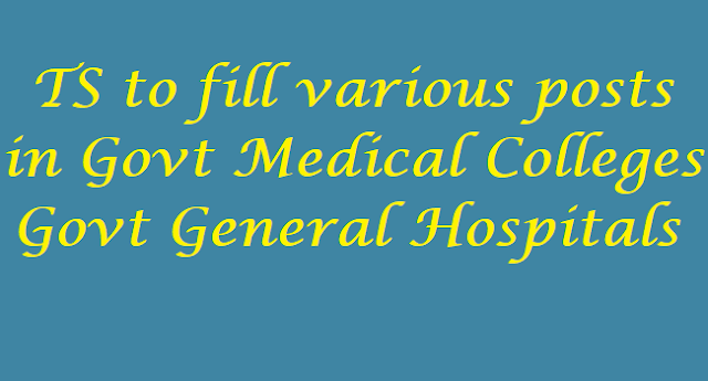 TS to fill 1099 posts,Govt Medical Colleges,Govt General Hospitals