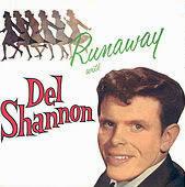 http://en.wikipedia.org/wiki/Runaway_%28Del_Shannon_song%29