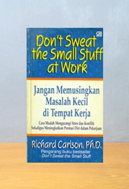 DON'T SWEAT THE SMALL STUFF AT WORK, Richard Carlson