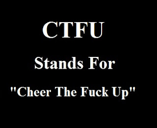 CTFU Stands For Cheer The Fuck Up