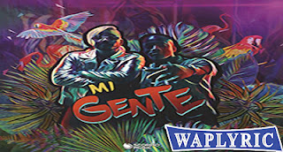 Mi Gente Song Lyrics J Balvin & Willy William