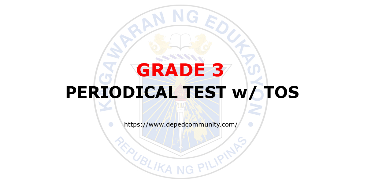 Periodical Tests w/ TOS for Grade 3 - DepEd Community