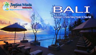 Menjelajahi 10 Pantai Paling Populer Di Pulau Bali