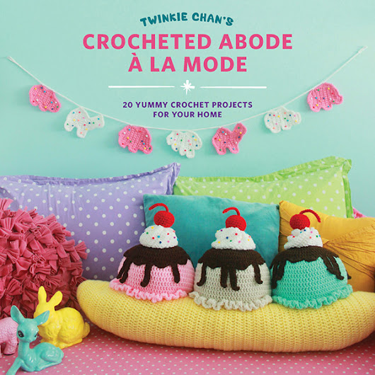 #Crochet Book Review & #Giveaway ~Twinkie Chan's Crocheted Abode a la Mode: 20 Yummy Crochet Projects for Your Home~