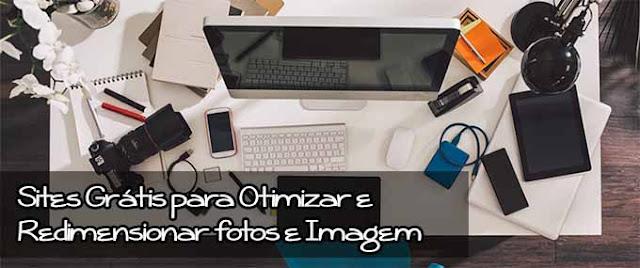Sites Grátis para Otimizar e Redimensionar fotos e Imagem