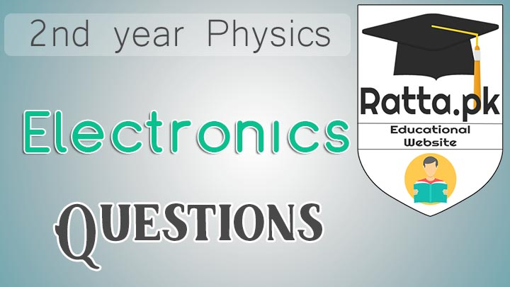 2nd Year Physics Chapter 18 Electronics Short Questions Notes