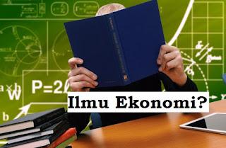 Pengertian, Definisi, Pembagian dan Sejarah Perkembangan  Ilmu Ekonomi
