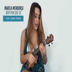 Baixar Música Bem Pior Que Eu - Lauana Prado (Marília Mendonça) Mp3