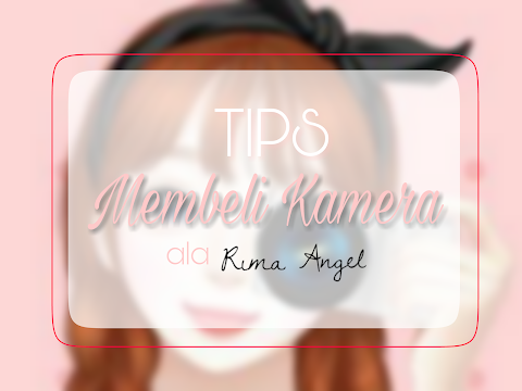 Tips Membeli Kamera ala Rima Angel