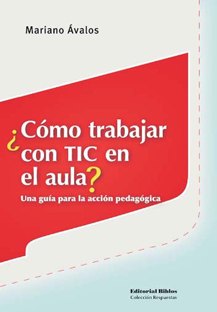 ¿Cómo trabajar con TIC en el aula? una guía para la acción pedagógica – Mariano Ávalos