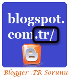 Blogger Com-Tr Sorunu