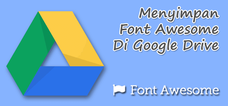Cara Optimasi Font Awesome Dengan Google Drive