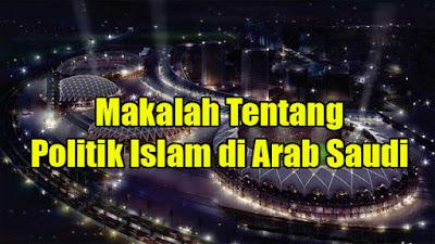 Makalah Tentang Politik Islam di Arab Saudi
