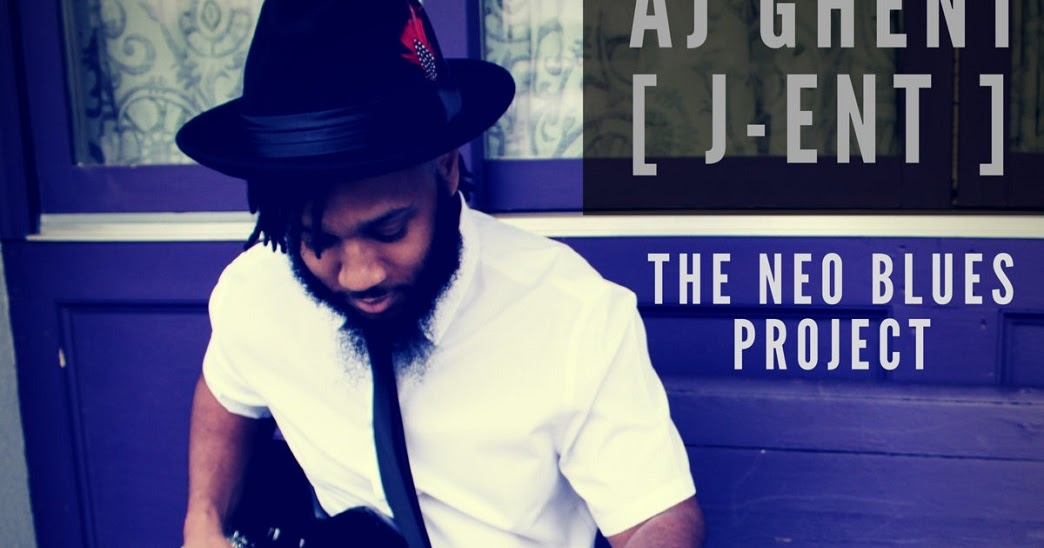 Republic of Jazz: AJ Ghent [ j-ent ] - The Neo Blues Project
