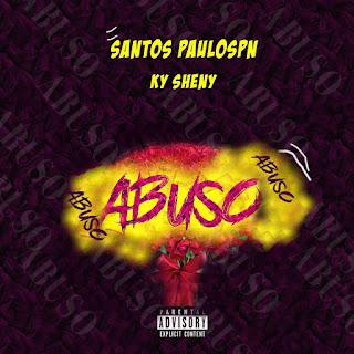 Santos PauloSpn feat Ky Sheny - Abuso