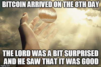 Bitcoin arrived on the 8th day The Lord was a bit surprised and He saw that it was good