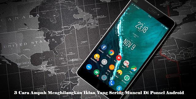 3 Cara Ampuh Menghilangkan Iklan Yang Sering Muncul Di Ponsel Android