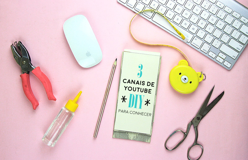 3 canais de youtube brasileiros sobre DIY que você precisa conhecer!