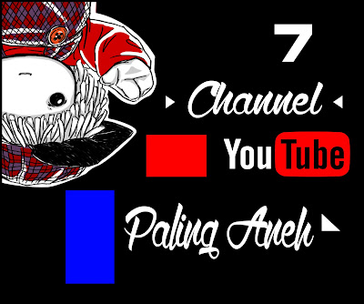 7 Channel Youtube paling aneh