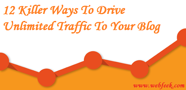 12 Killer Ways To Drive Unlimited Traffic To Your Blog