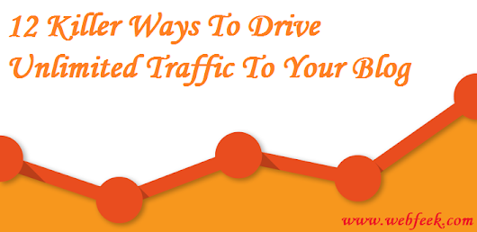12 Killer Ways To Drive Unlimited Traffic To Your Blog | Webfeek - A Web Of Tricks