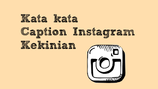 kata kata caption instagram kekinian paling bagus dan keren