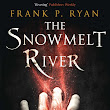 Next Jo Fletcher Books Giveaway: The Snowmelt River by Frank P. Ryan!