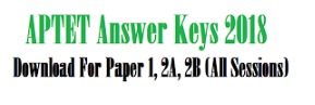 APTET Answer Keys 2018 Download For Paper 1, 2A, 2B With Question Papers (All Sessions)