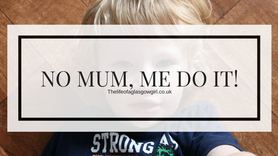 Main blog post image for No Mum, Me do it - Taking a look at the Independence stage of childhood on Thelifeofaglasgowgirl.co.uk