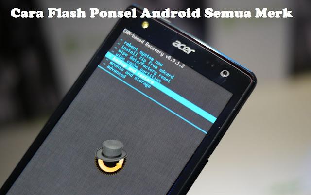 Cara Flash Ponsel Android Semua Merk Tanpa PC Terbukti Berhasil