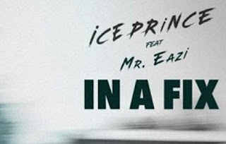 Ice Prince ft Mr Eazi – In A Fix Mp3 - Audio Download