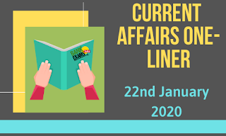 Current Affairs One-Liner: 22nd January 2020
