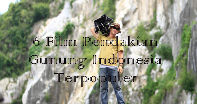 6 film pendakian gunung indonesi terpopuler