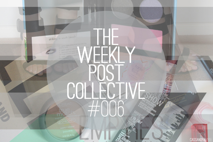 THE WEEKLY POST COLLECTIVE // #006 - cassandramyee