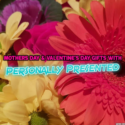 Personally Presented Gifts For Valentine's & Mother's Day